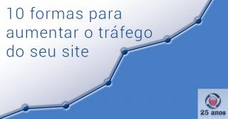 10 formas para aumentar o tráfego do seu site