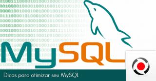 Dicas para otimizar seu MySQL