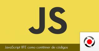 JavaScript IIFE como contêiner de códigos