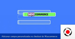 como-adicionar-campos-personalizados-no-checkout-do-woocommerce
