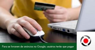 para-se-livrarem-de-anuncios-no-google-usuarios-terao-que-pagar