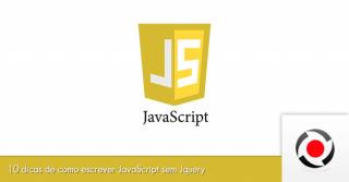 10 dicas de como escrever JavaScript sem Jquery