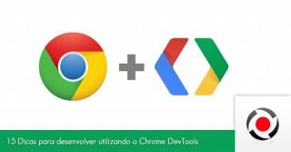 15 Dicas para desenvolver utilizando o Chrome DevTools