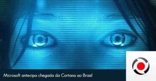 microsoft-antecipa-chegada-da-cortana-ao-brasil